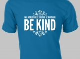 Be Kind - In a World Where You Can Be Anything, Be Kind.