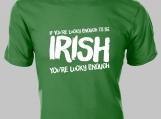 If You're Lucky Enough to Be IRISH, You're Lucky Enough  Tee