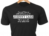 "Johnny Cash. ""...You may as well not say anything at all!"" Tee"
