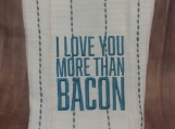 Love You More Than Bacon Towel