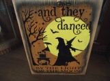 and they danced by the light of the moon primitive wood sign Hal