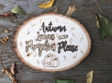 Autumn Leaves and Pumpkins Please Wood Burned Sign