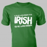If You're Lucky Enough to Be IRISH, You're Lucky Enough • Tee