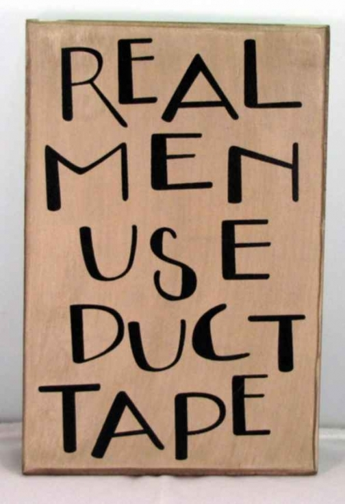 Sign - Real Men Use Duct Tape