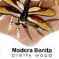Madera Bonita Preety Wood